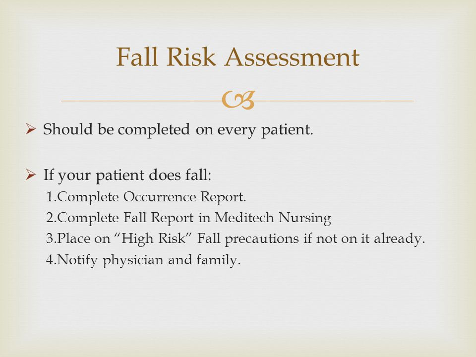 Fall Risk Assessment Should be completed on every patient.