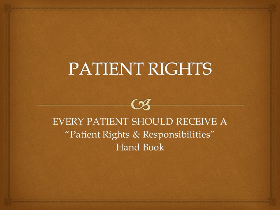 PATIENT RIGHTS EVERY PATIENT SHOULD RECEIVE A