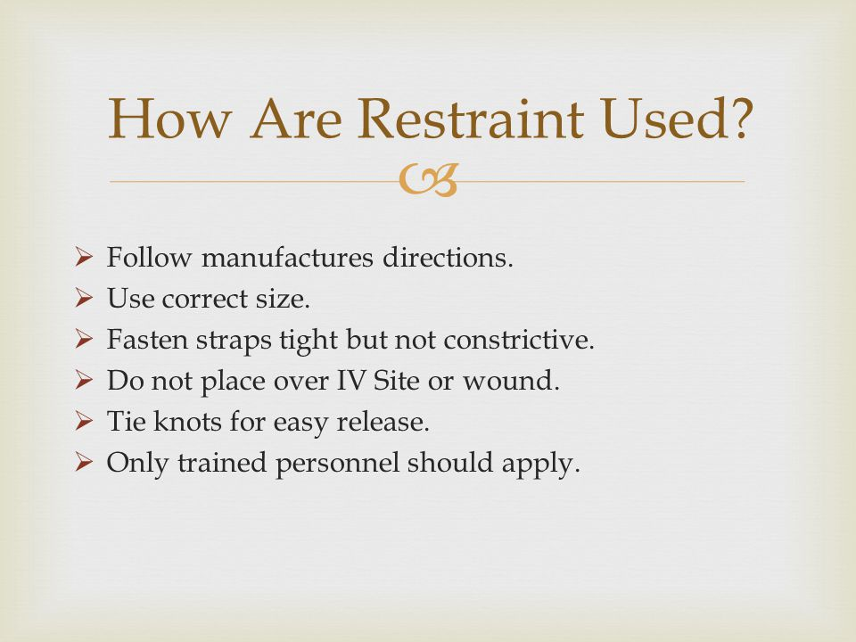 How Are Restraint Used Follow manufactures directions.