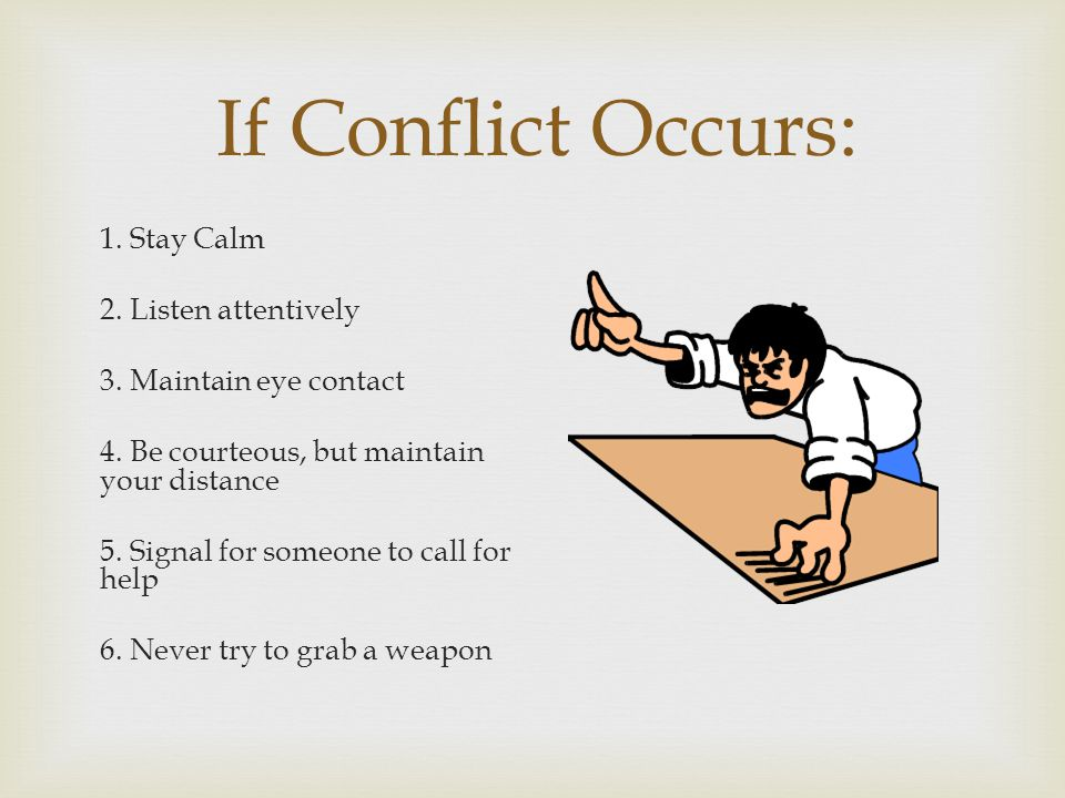 If Conflict Occurs: 1. Stay Calm 2. Listen attentively