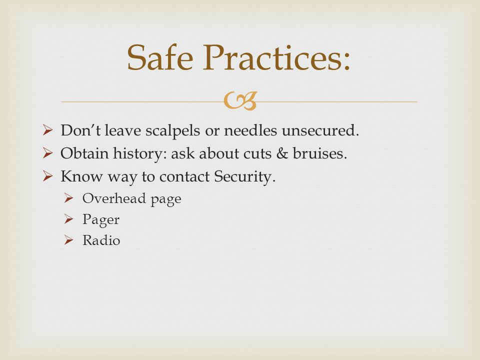 Safe Practices: Don't leave scalpels or needles unsecured.