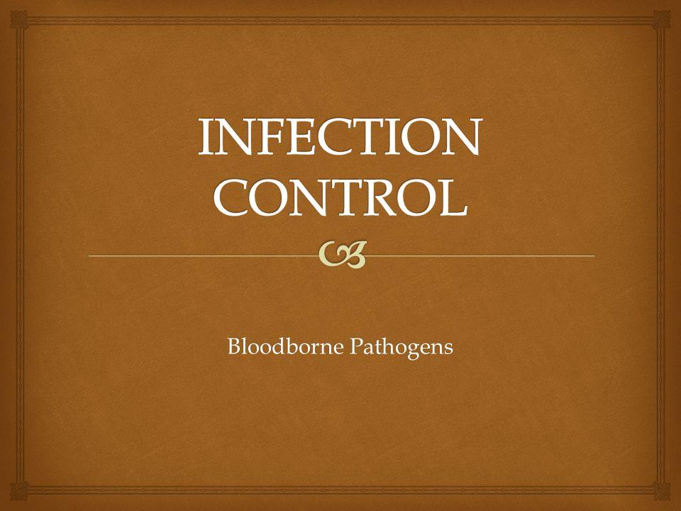 INFECTION CONTROL Bloodborne Pathogens