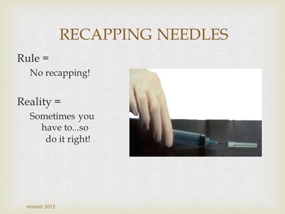 RECAPPING NEEDLES Rule = Reality = No recapping!