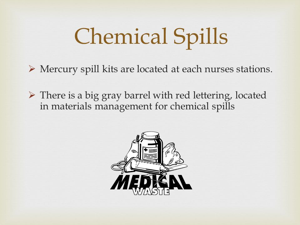 Chemical Spills Mercury spill kits are located at each nurses stations.