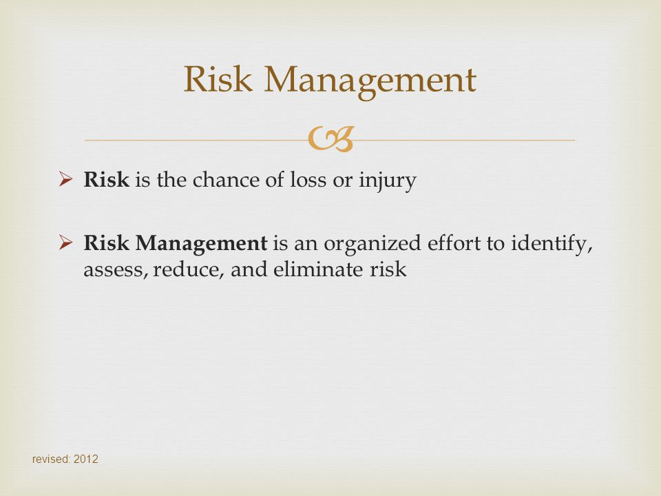 Risk Management Risk is the chance of loss or injury