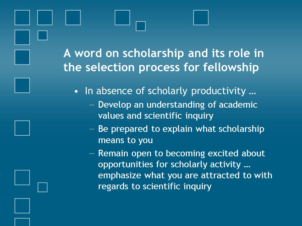 A word on scholarship and its role in the selection process for fellowship