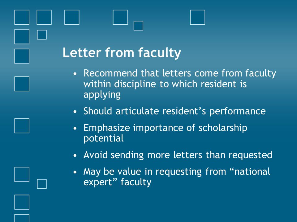 Letter from faculty Recommend that letters come from faculty within discipline to which resident is applying.