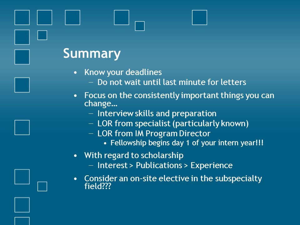 Summary Know your deadlines Do not wait until last minute for letters