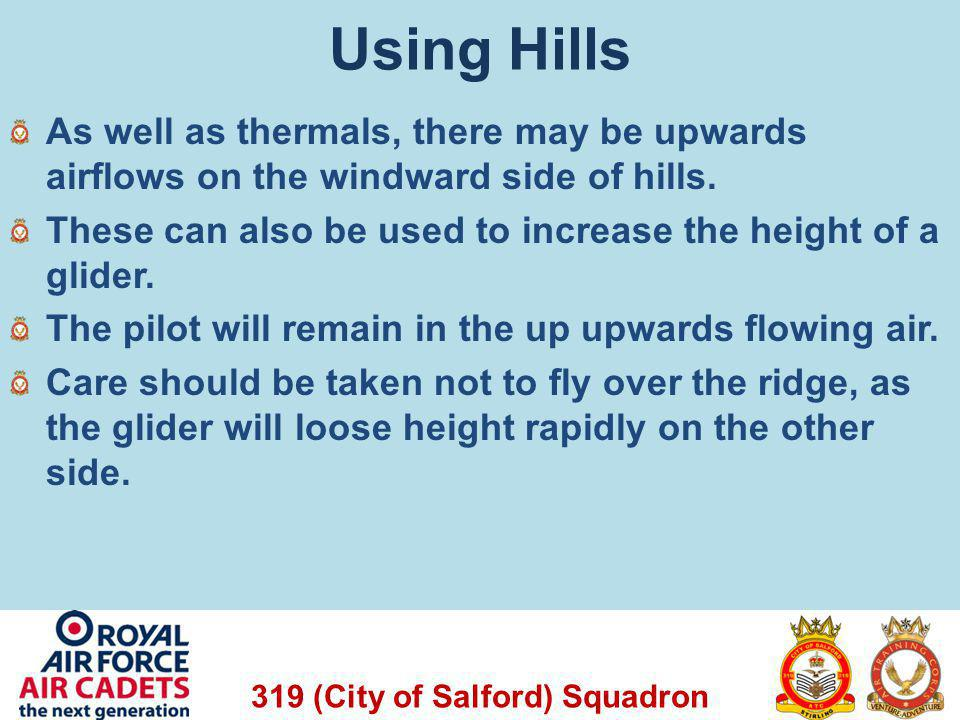 Using Hills As well as thermals, there may be upwards airflows on the windward side of hills.