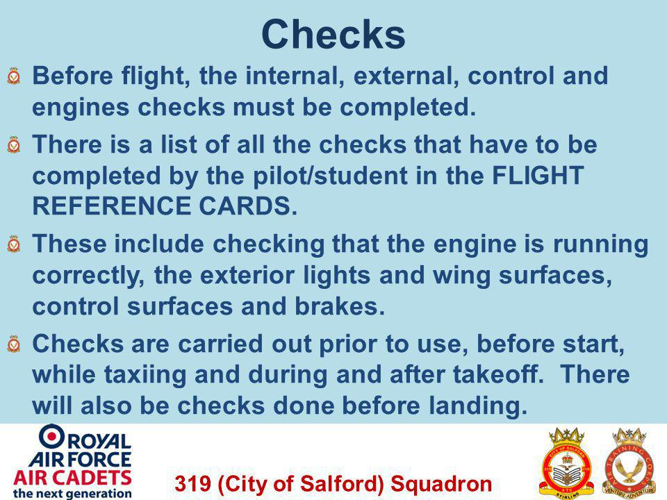 Checks Before flight, the internal, external, control and engines checks must be completed.