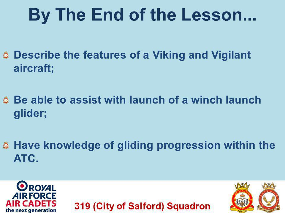 By The End of the Lesson... Describe the features of a Viking and Vigilant aircraft; Be able to assist with launch of a winch launch glider;