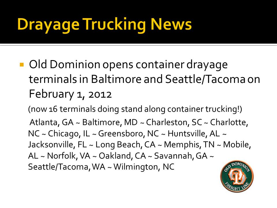 Drayage Trucking News Old Dominion opens container drayage terminals in Baltimore and Seattle/Tacoma on February 1, 2012.