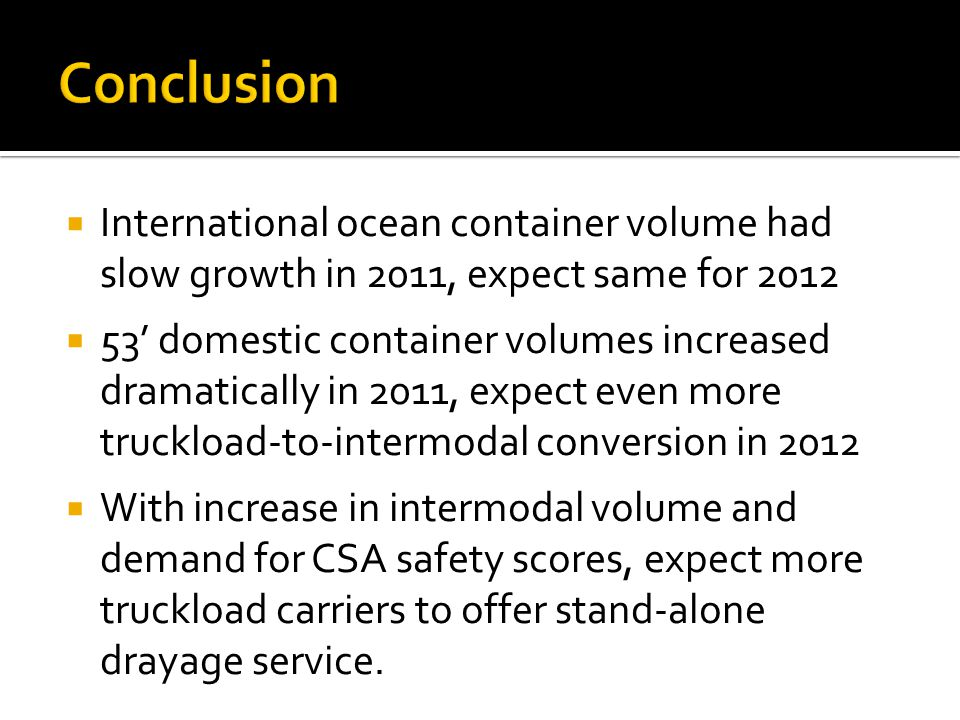 Conclusion International ocean container volume had slow growth in 2011, expect same for 2012.