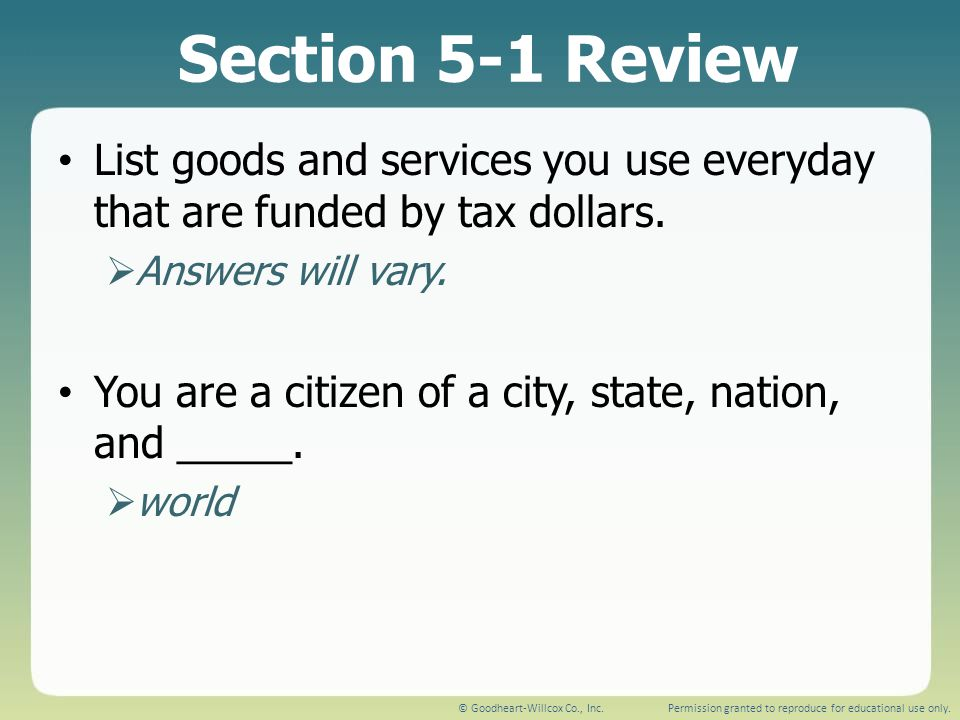 Section 5-1 Review List goods and services you use everyday that are funded by tax dollars. Answers will vary.