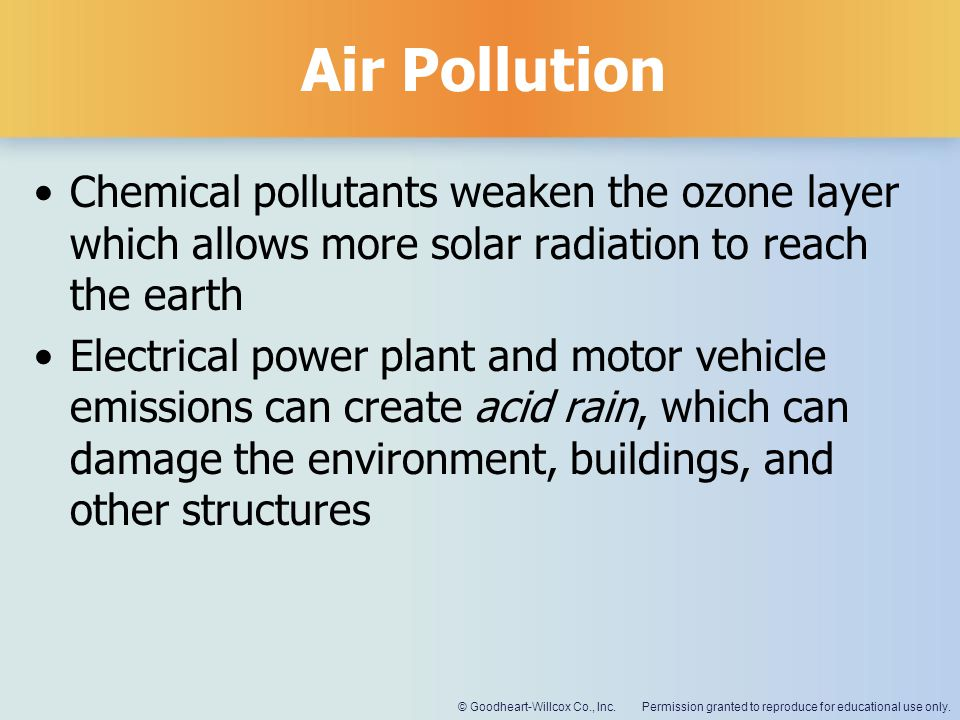 Air Pollution Chemical pollutants weaken the ozone layer which allows more solar radiation to reach the earth.