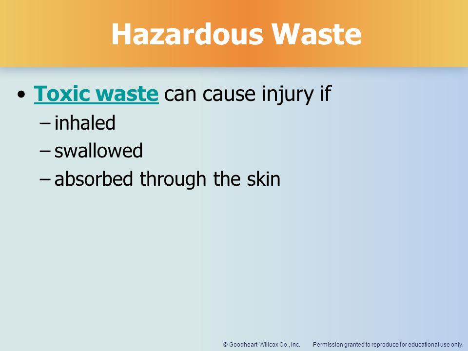 Hazardous Waste Toxic waste can cause injury if inhaled swallowed