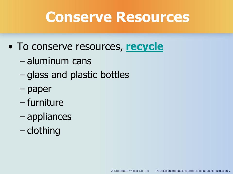 Conserve Resources To conserve resources, recycle aluminum cans