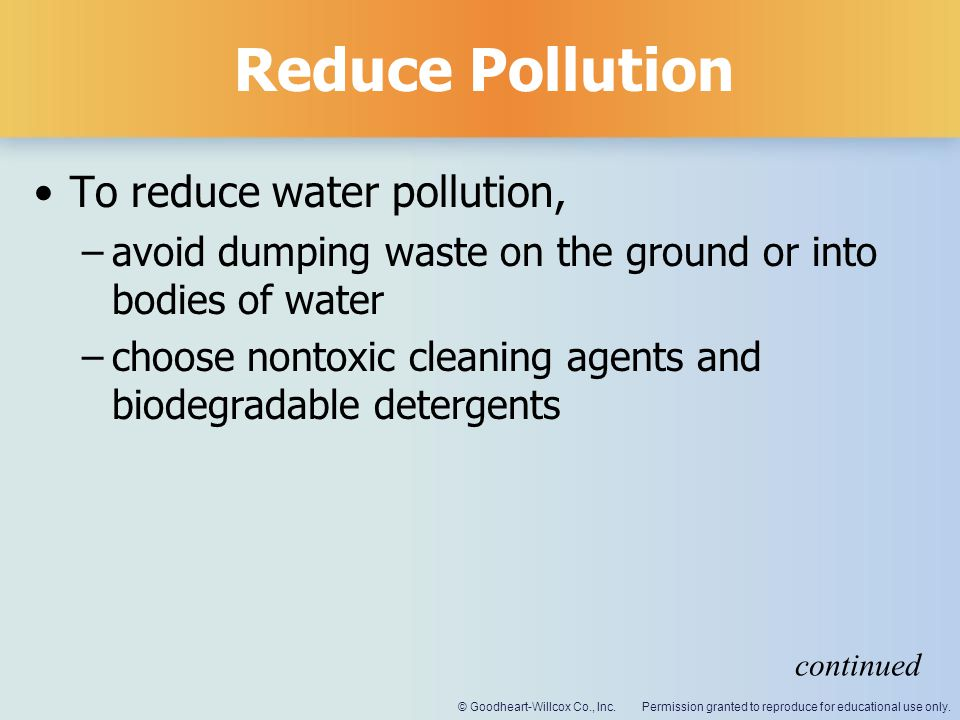 Reduce Pollution To reduce water pollution,