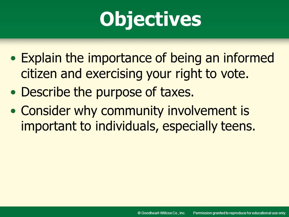 Objectives Explain the importance of being an informed citizen and exercising your right to vote. Describe the purpose of taxes.