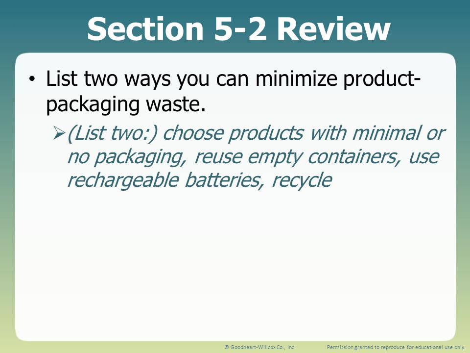 Section 5-2 Review List two ways you can minimize product- packaging waste.