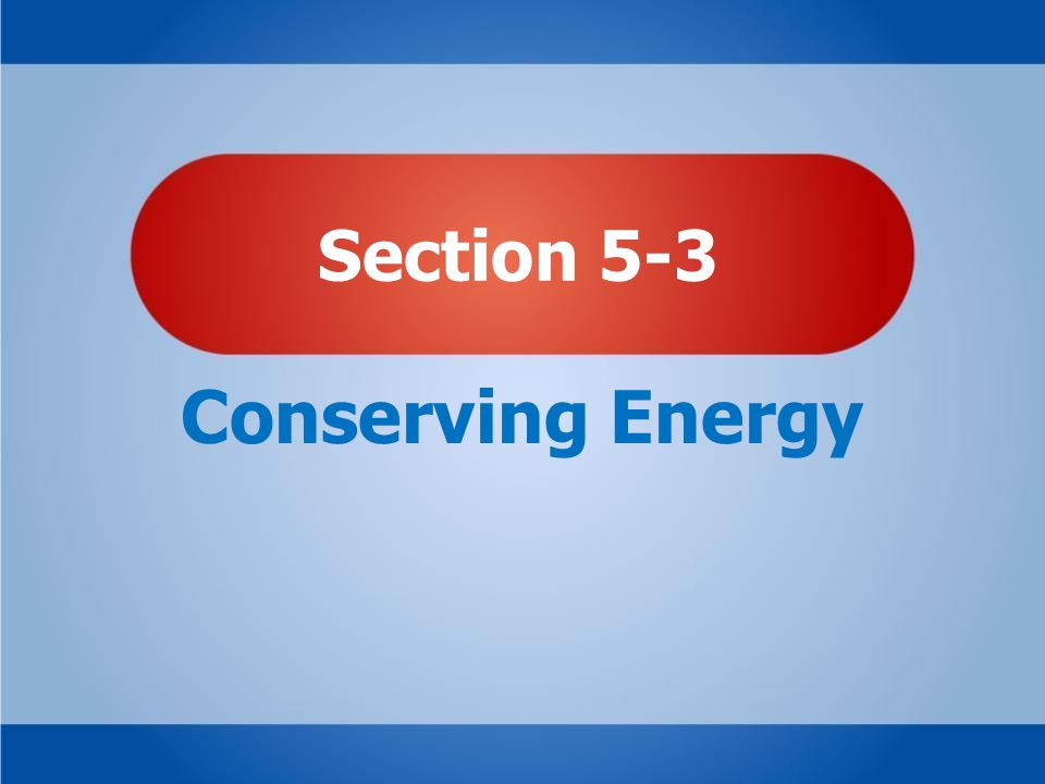 Section 5-3 Conserving Energy