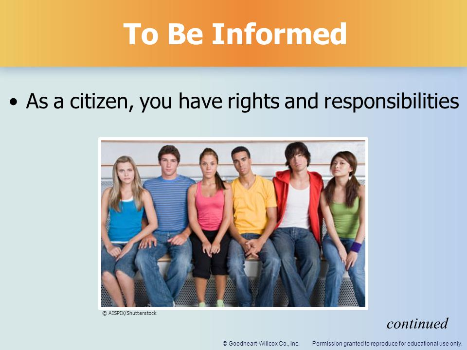 To Be Informed As a citizen, you have rights and responsibilities