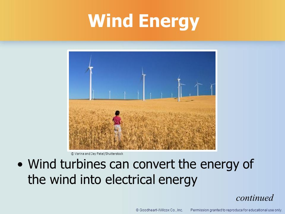 Wind Energy © Varina and Jay Patel/Shutterstock. Wind turbines can convert the energy of the wind into electrical energy.