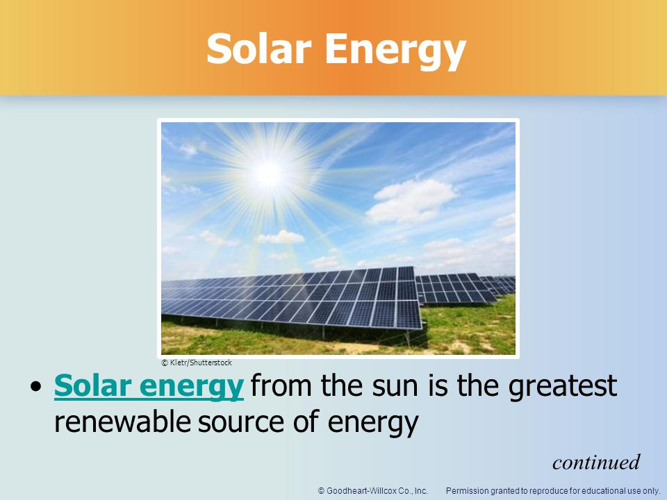 Solar Energy © Kletr/Shutterstock. Solar energy from the sun is the greatest renewable source of energy.