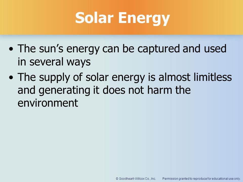 Solar Energy The sun's energy can be captured and used in several ways