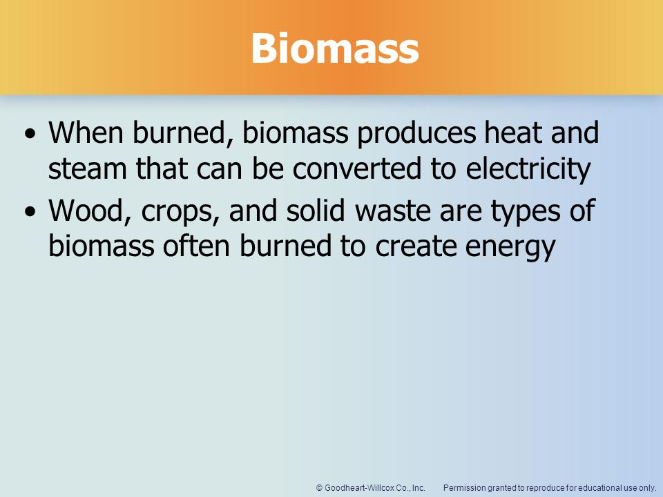 Biomass When burned, biomass produces heat and steam that can be converted to electricity.