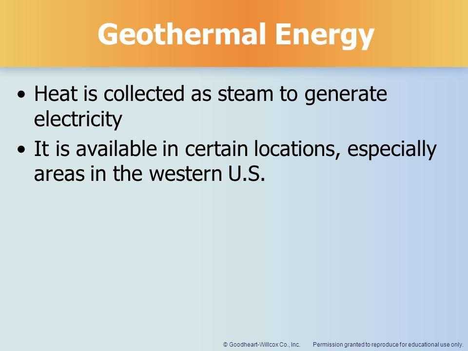 Geothermal Energy Heat is collected as steam to generate electricity