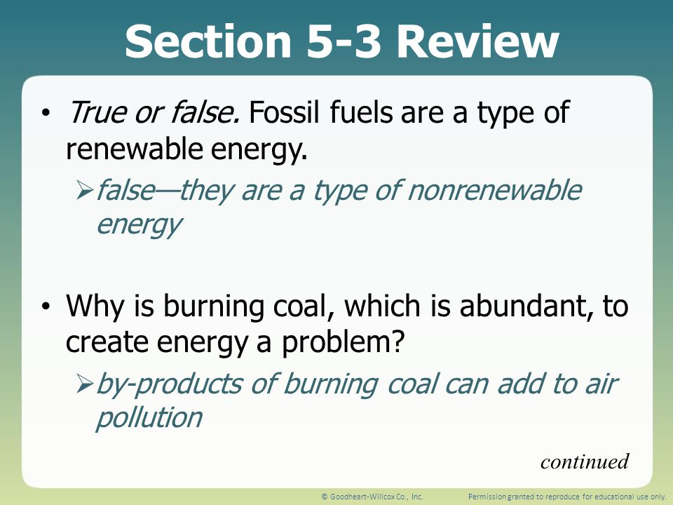 Section 5-3 Review True or false. Fossil fuels are a type of renewable energy. false—they are a type of nonrenewable energy.