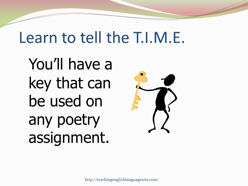 Learn to tell the T.I.M.E. You'll have a key that can be used on any poetry assignment.