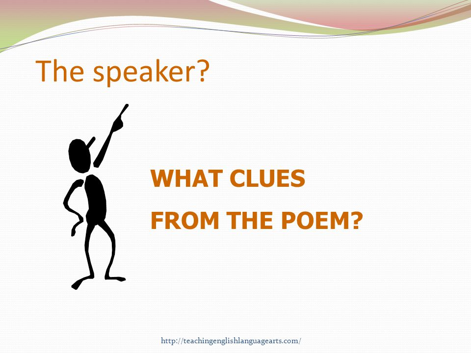 The speaker WHAT CLUES FROM THE POEM