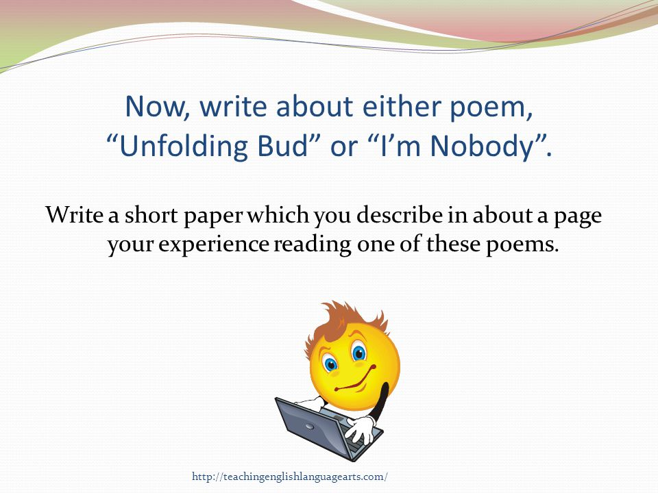Now, write about either poem, Unfolding Bud or I'm Nobody .