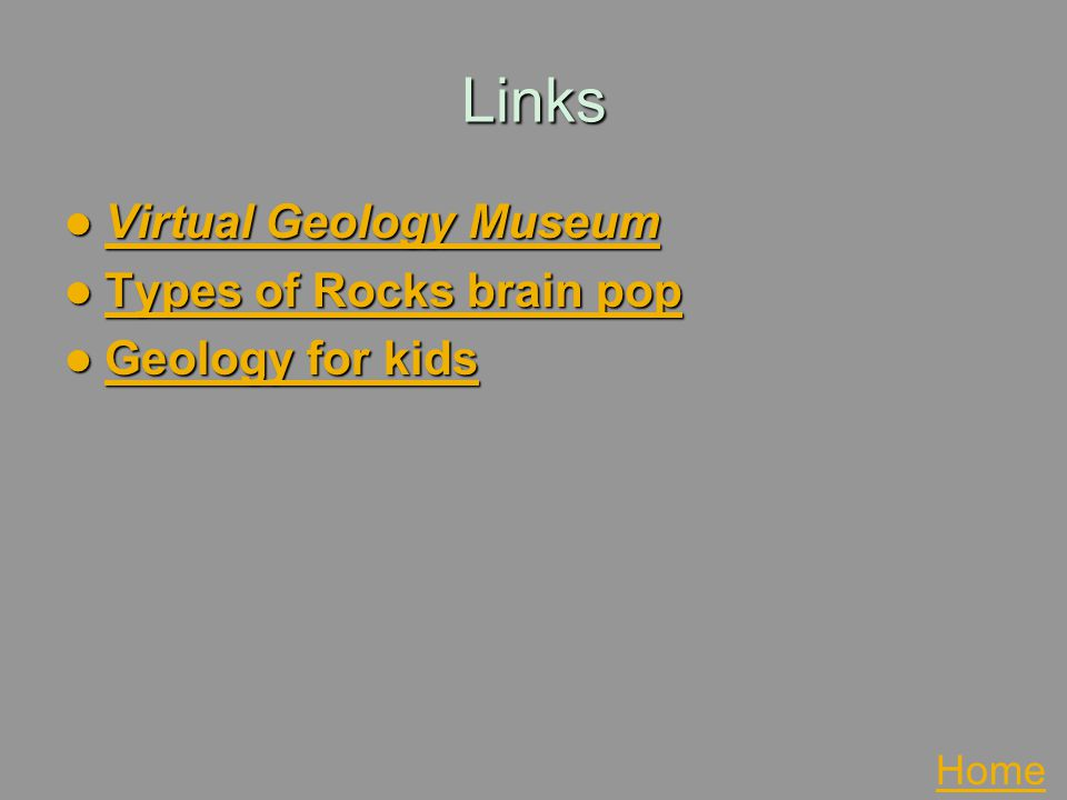 Links Virtual Geology Museum Types of Rocks brain pop Geology for kids