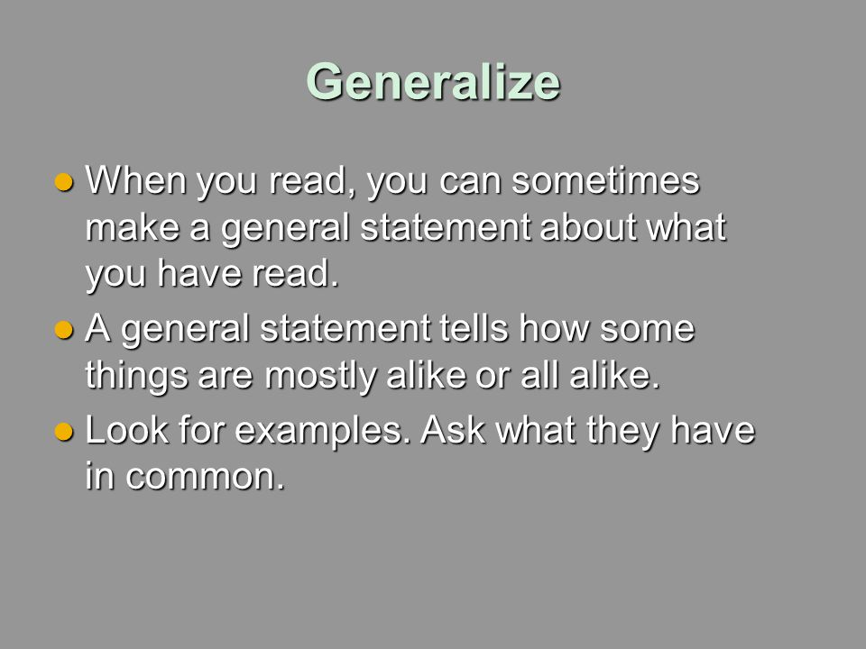 Generalize When you read, you can sometimes make a general statement about what you have read.
