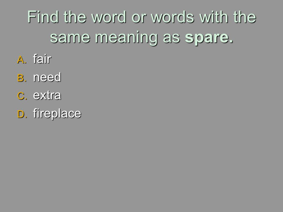 Find the word or words with the same meaning as spare.
