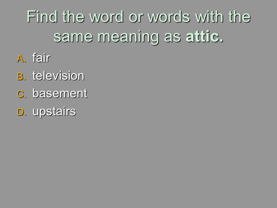 Find the word or words with the same meaning as attic.