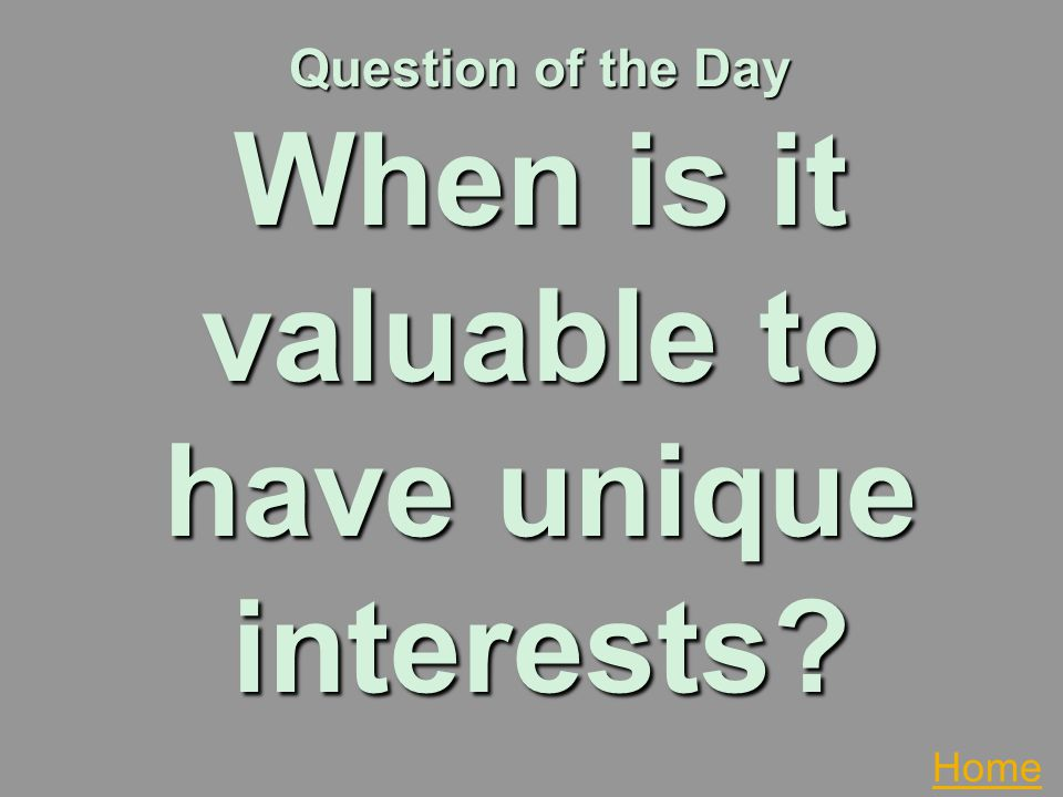 Question of the Day When is it valuable to have unique interests