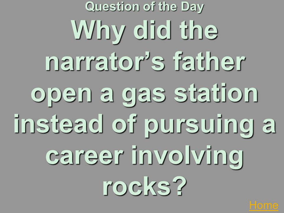 Question of the Day Why did the narrator's father open a gas station instead of pursuing a career involving rocks