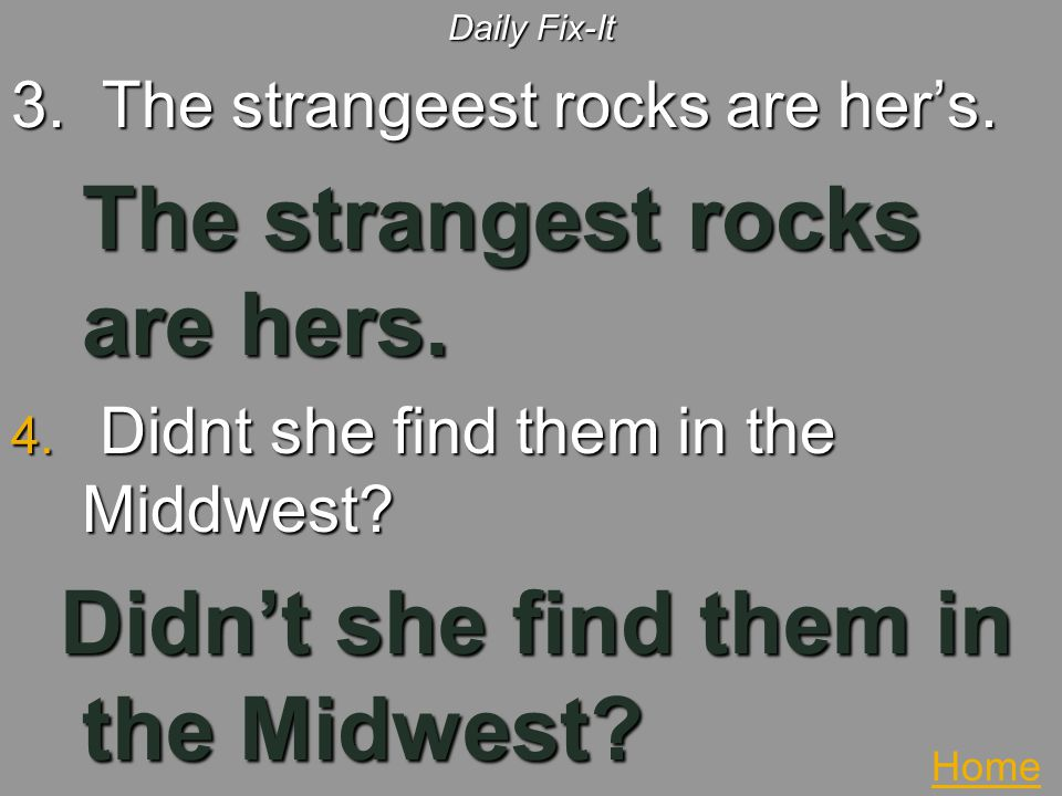 The strangest rocks are hers.