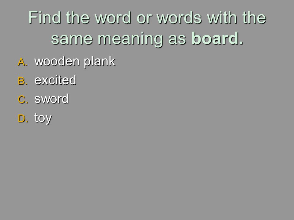 Find the word or words with the same meaning as board.