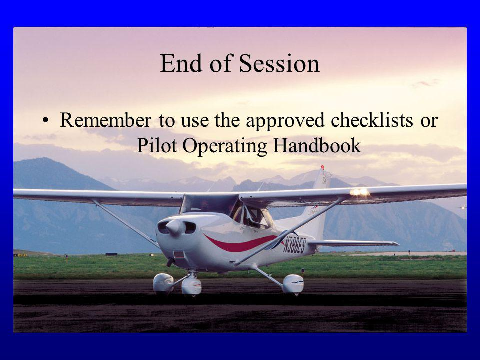 Remember to use the approved checklists or Pilot Operating Handbook