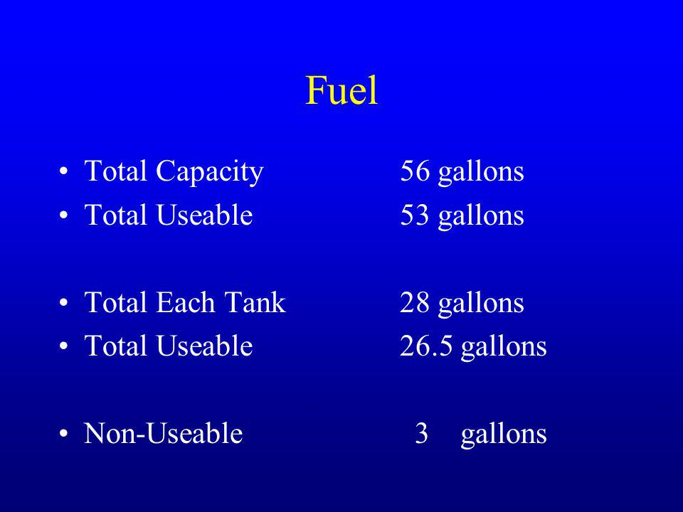 Fuel Total Capacity 56 gallons Total Useable 53 gallons