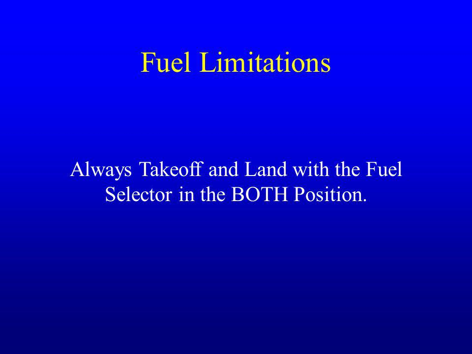 Always Takeoff and Land with the Fuel Selector in the BOTH Position.