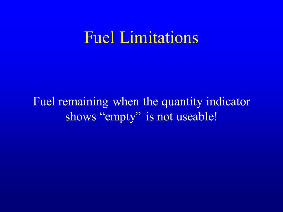 Fuel Limitations Fuel remaining when the quantity indicator shows empty is not useable!