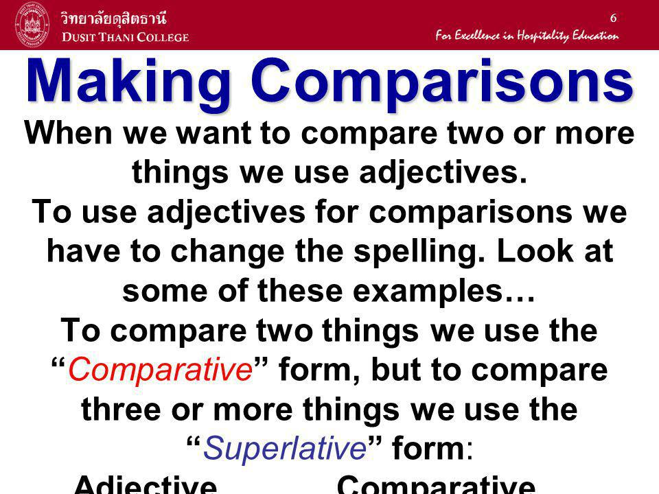 Making Comparisons When we want to compare two or more things we use adjectives.