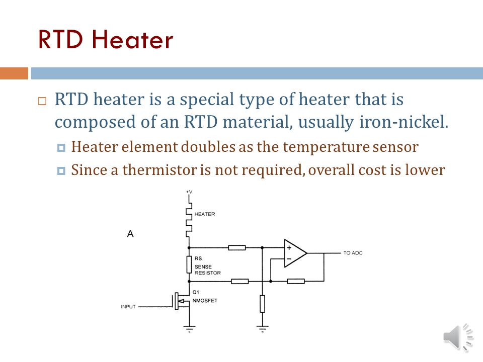 RTD Heater RTD heater is a special type of heater that is composed of an RTD material, usually iron-nickel.