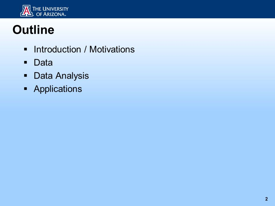 Outline Introduction / Motivations Data Data Analysis Applications